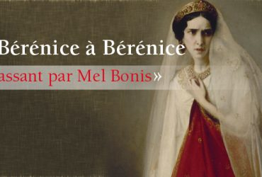 De Bérénice à Bérénice…